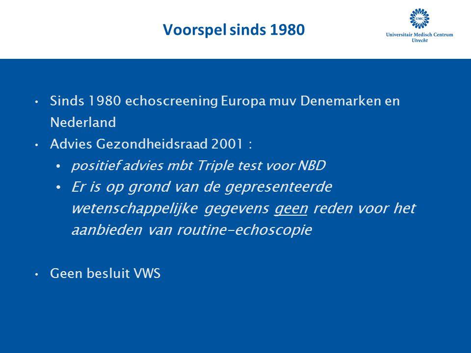 Voorspel sinds 1980 Sinds 1980 echoscreening Europa muv Denemarken en Nederland. Advies Gezondheidsraad 2001 :