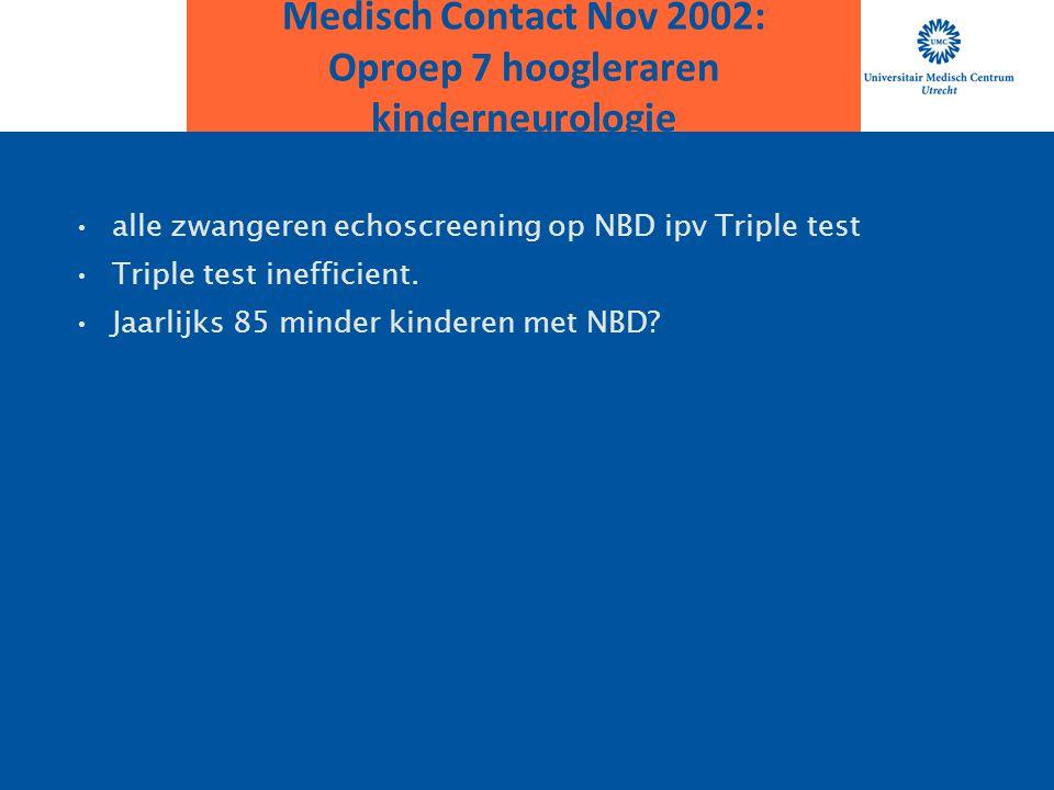 Medisch Contact Nov 2002: Oproep 7 hoogleraren kinderneurologie alle zwangeren echoscreening op NBD ipv Triple test.