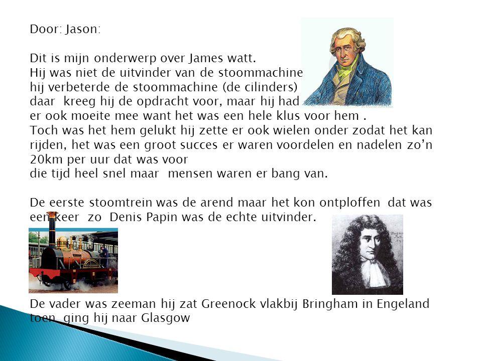 Door: Jason: Dit is mijn onderwerp over James watt. Hij was niet de uitvinder van de stoommachine.