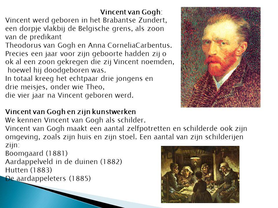 Vincent van Gogh: Vincent werd geboren in het Brabantse Zundert, een dorpje vlakbij de Belgische grens, als zoon.