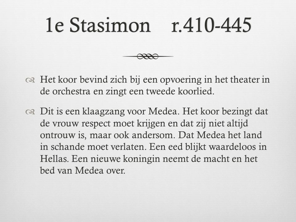 1e Stasimon r.410-445 Het koor bevind zich bij een opvoering in het theater in de orchestra en zingt een tweede koorlied.