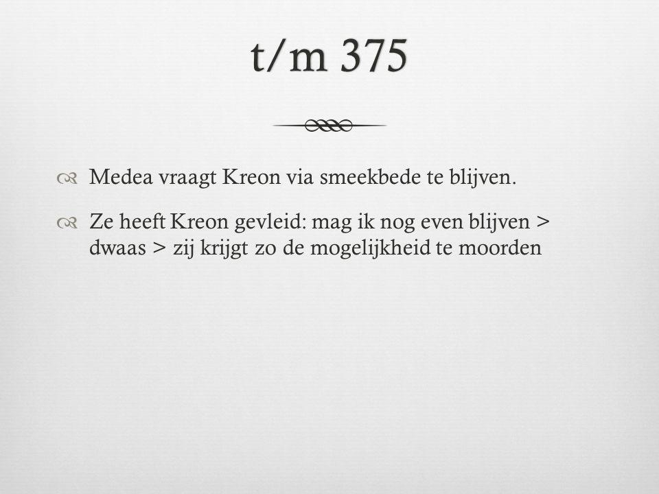 t/m 375 Medea vraagt Kreon via smeekbede te blijven.