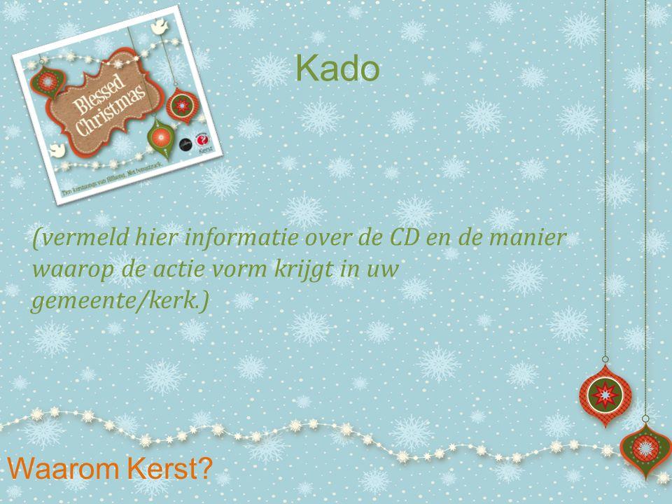 Kado (vermeld hier informatie over de CD en de manier waarop de actie vorm krijgt in uw gemeente/kerk.)