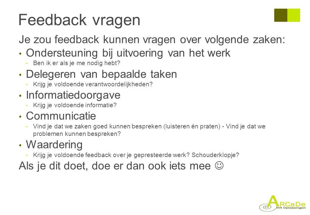 Feedback vragen Je zou feedback kunnen vragen over volgende zaken: