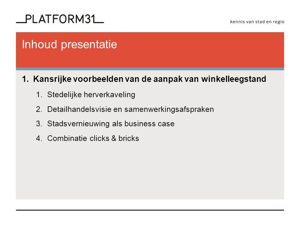 Inhoud presentatie Kansrijke voorbeelden van de aanpak van winkelleegstand. Stedelijke herverkaveling.