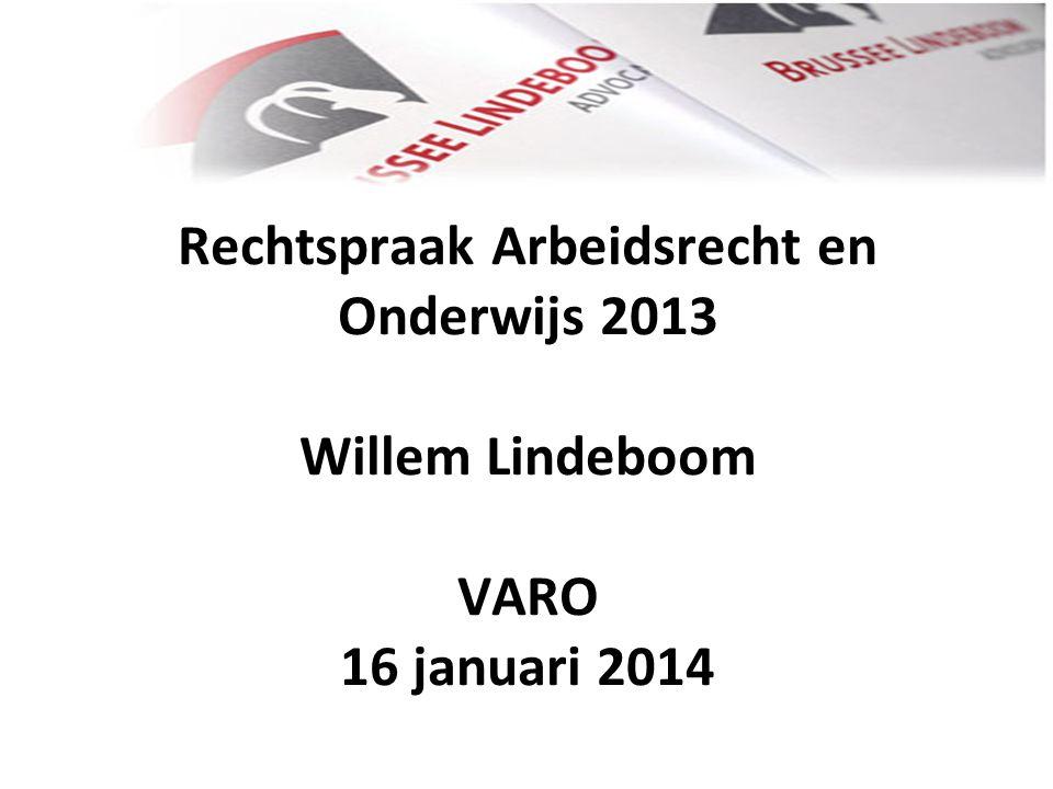 Rechtspraak Arbeidsrecht en Onderwijs 2013 Willem Lindeboom VARO 16 januari 2014