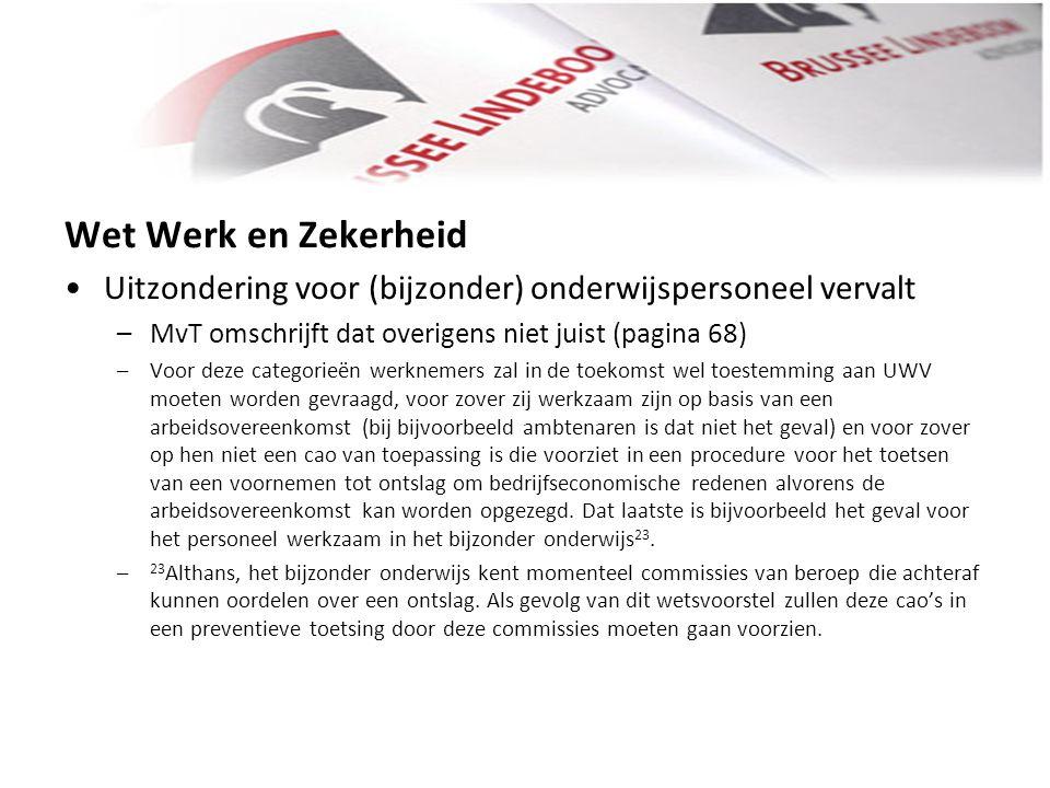 Wet Werk en Zekerheid Uitzondering voor (bijzonder) onderwijspersoneel vervalt. MvT omschrijft dat overigens niet juist (pagina 68)