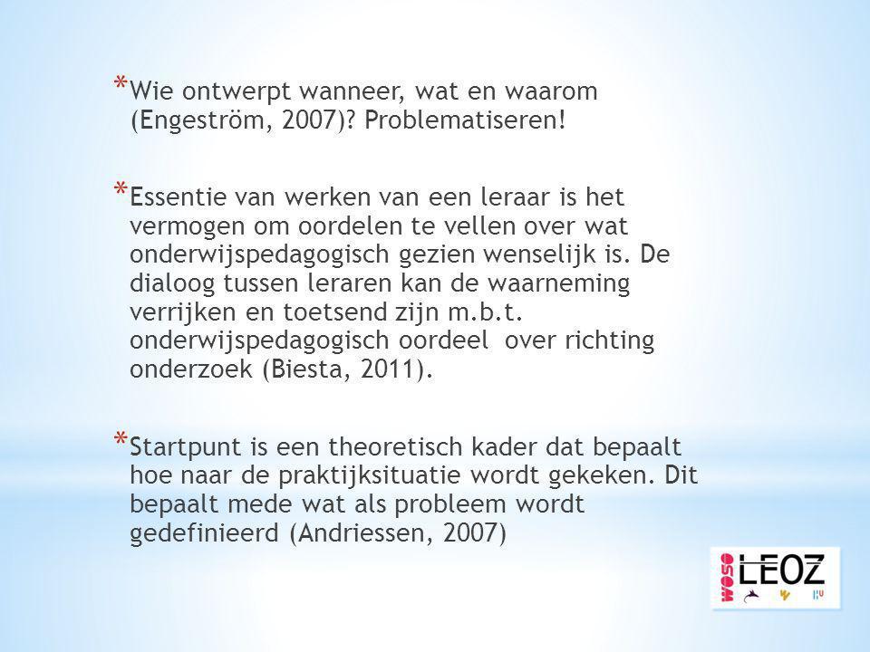 Wie ontwerpt wanneer, wat en waarom (Engeström, 2007) Problematiseren!