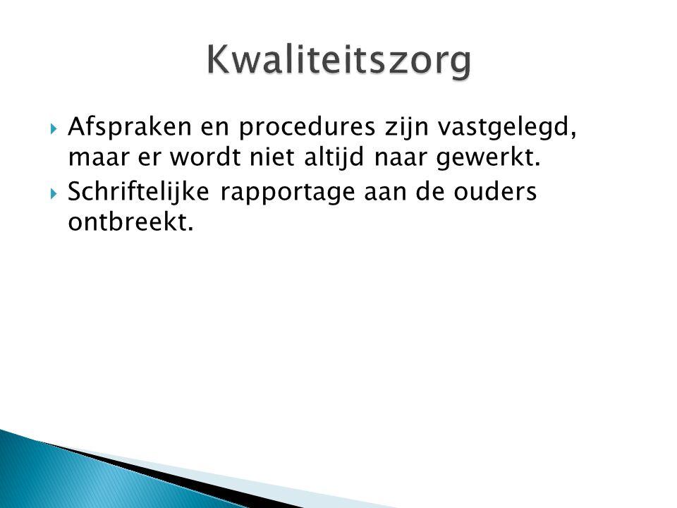 Kwaliteitszorg Afspraken en procedures zijn vastgelegd, maar er wordt niet altijd naar gewerkt.