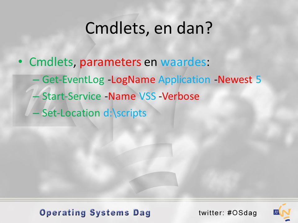 Cmdlets, en dan Cmdlets, parameters en waardes: