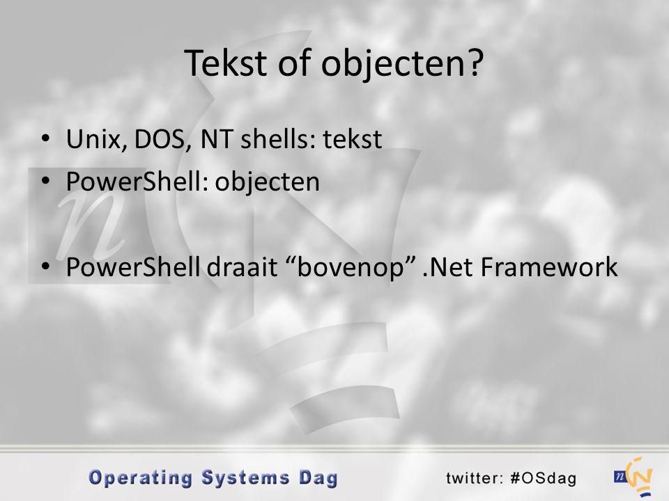 Tekst of objecten Unix, DOS, NT shells: tekst PowerShell: objecten