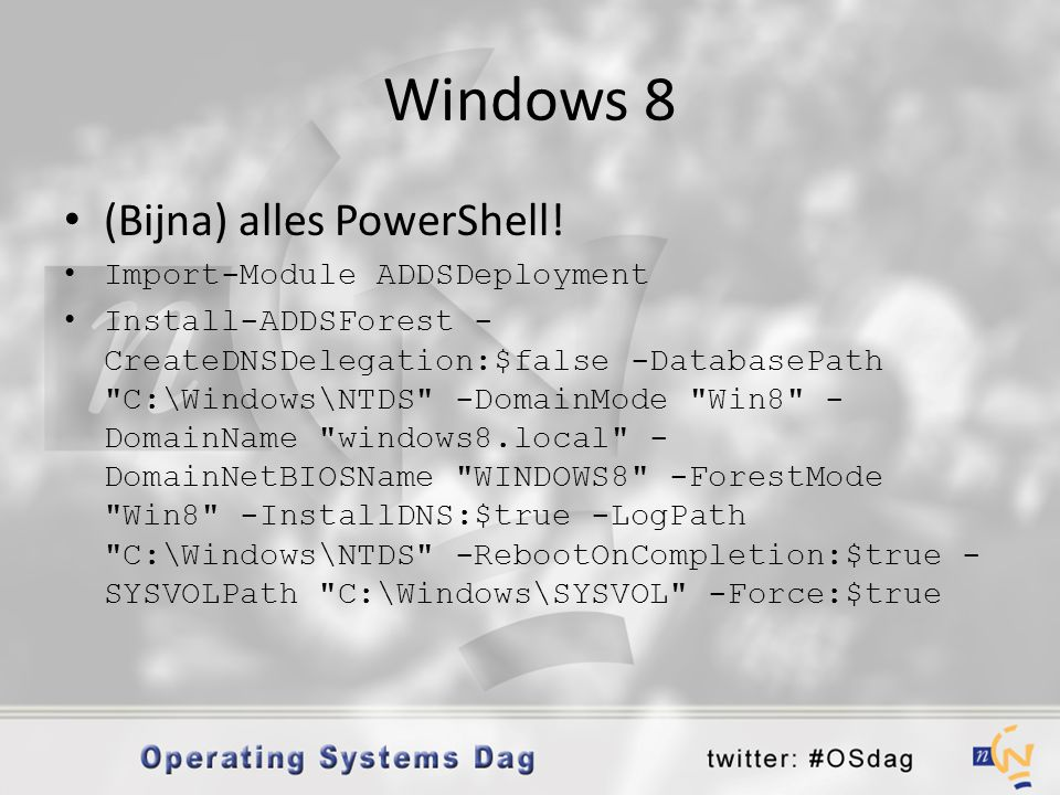 Windows 8 (Bijna) alles PowerShell! Import-Module ADDSDeployment