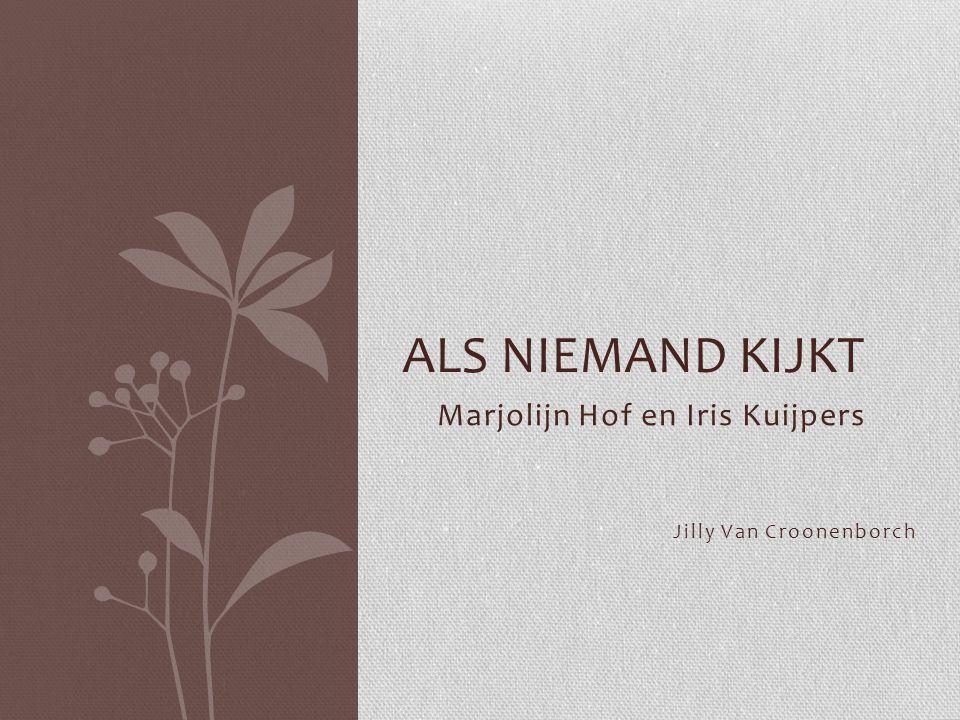 Marjolijn Hof en Iris Kuijpers Jilly Van Croonenborch