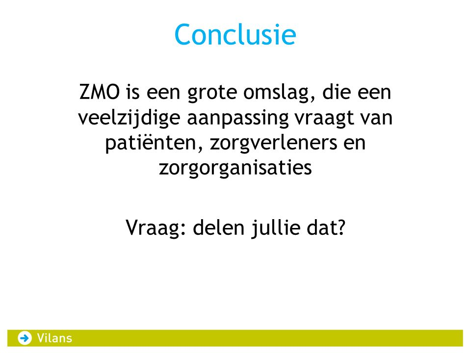 Conclusie ZMO is een grote omslag, die een veelzijdige aanpassing vraagt van patiënten, zorgverleners en zorgorganisaties Vraag: delen jullie dat.
