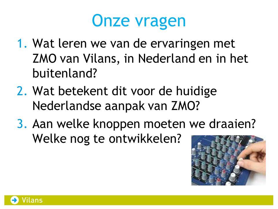 Onze vragen Wat leren we van de ervaringen met ZMO van Vilans, in Nederland en in het buitenland