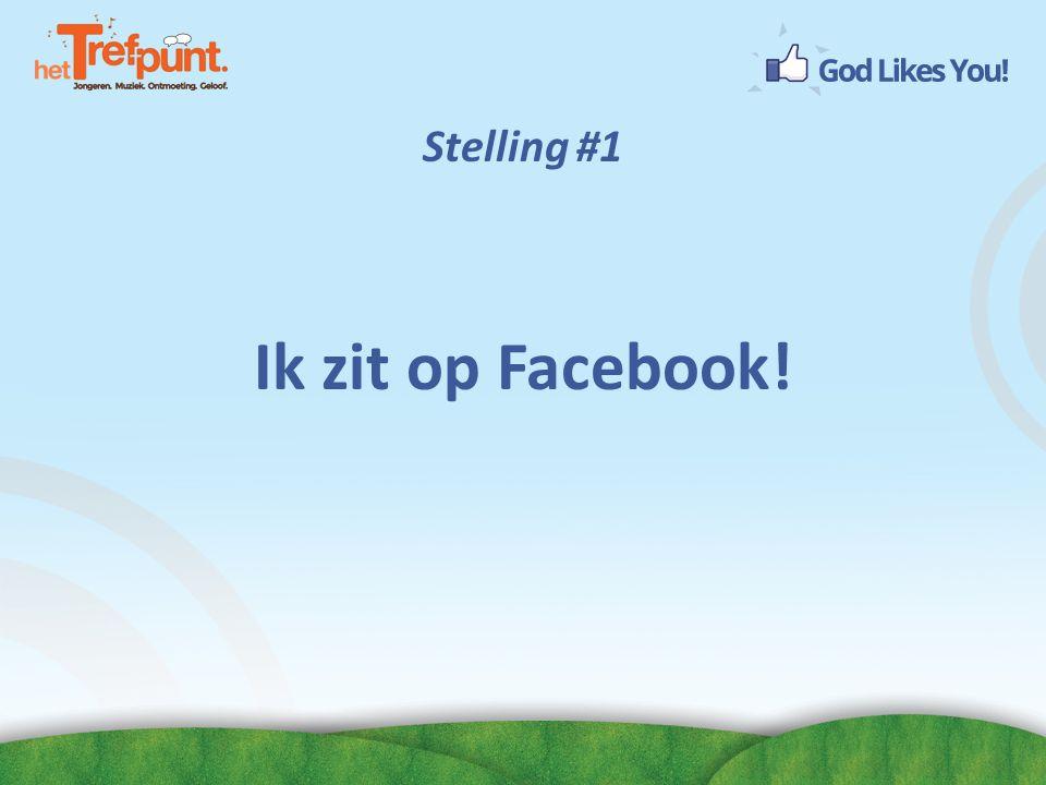 Stelling #1 Ik zit op Facebook!