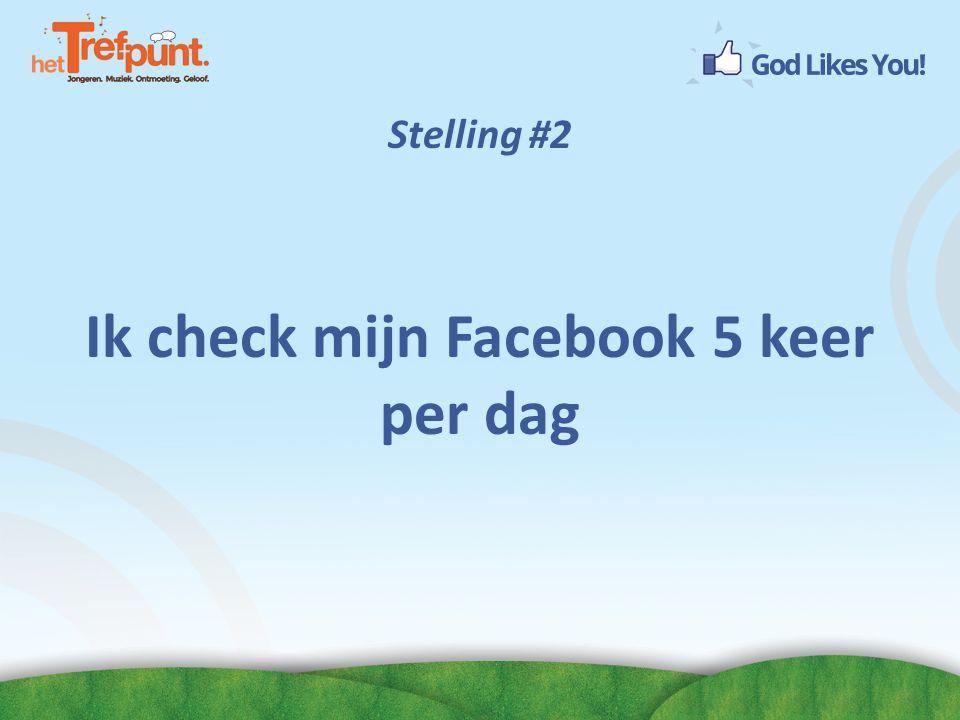 Ik check mijn Facebook 5 keer per dag