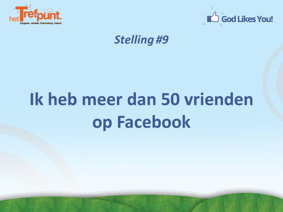 Ik heb meer dan 50 vrienden op Facebook