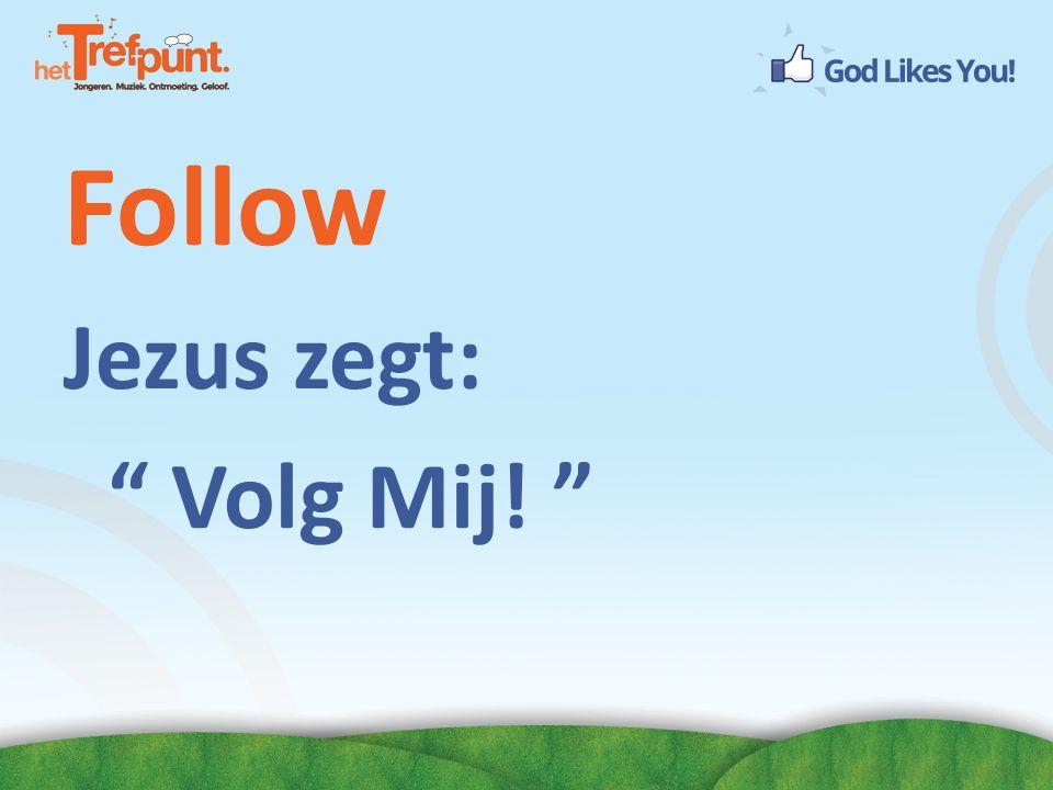 Follow Jezus zegt: Volg Mij!