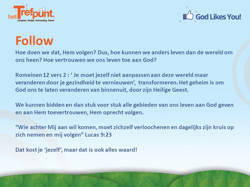 Follow Hoe doen we dat, Hem volgen Dus, hoe kunnen we anders leven dan de wereld om ons heen Hoe vertrouwen we ons leven toe aan God