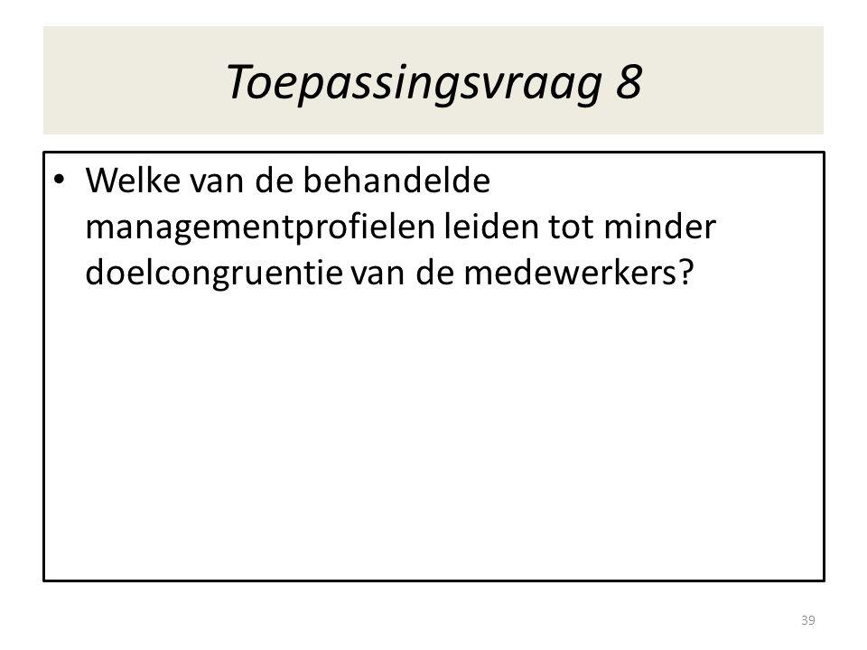 Toepassingsvraag 8 Welke van de behandelde managementprofielen leiden tot minder doelcongruentie van de medewerkers