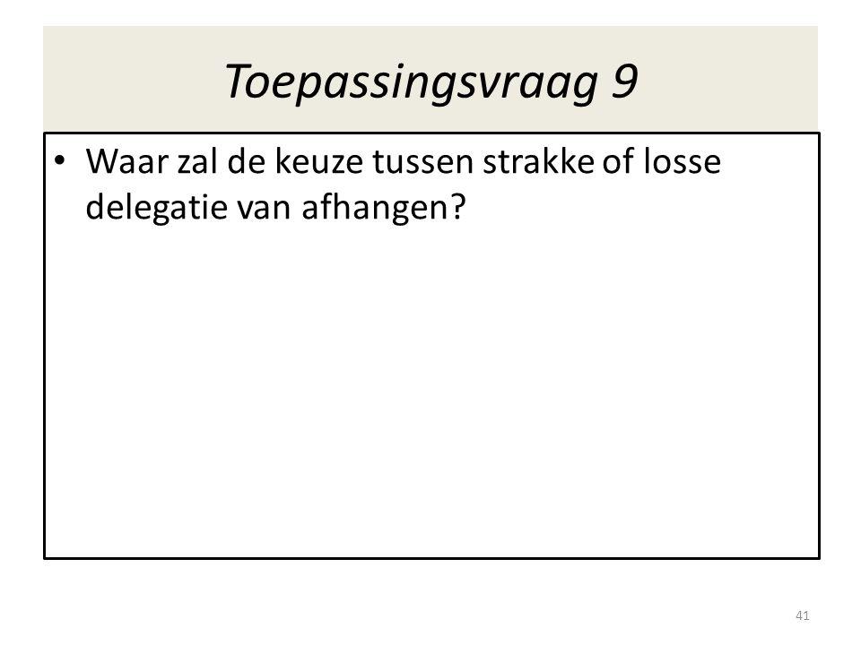 Toepassingsvraag 9 Waar zal de keuze tussen strakke of losse delegatie van afhangen