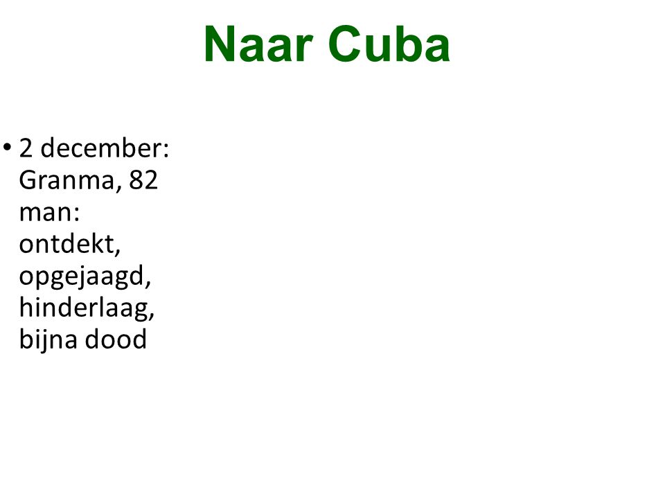 Naar Cuba 2 december: Granma, 82 man: ontdekt, opgejaagd, hinderlaag, bijna dood