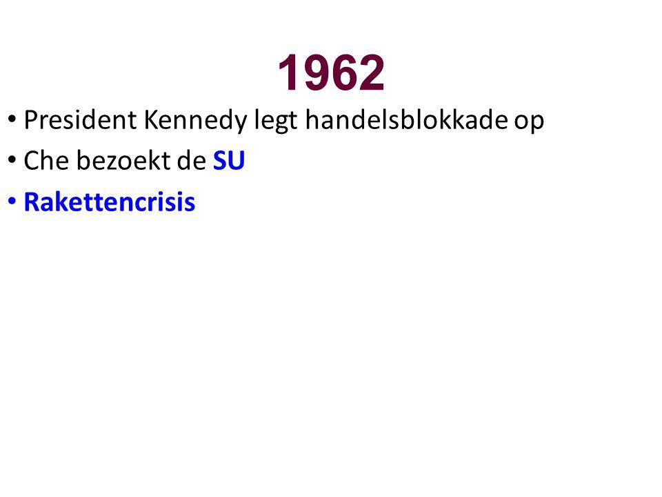 1962 President Kennedy legt handelsblokkade op Che bezoekt de SU