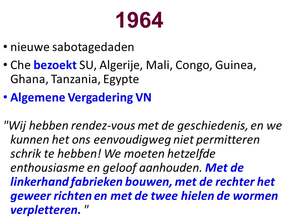1964 nieuwe sabotagedaden. Che bezoekt SU, Algerije, Mali, Congo, Guinea, Ghana, Tanzania, Egypte.