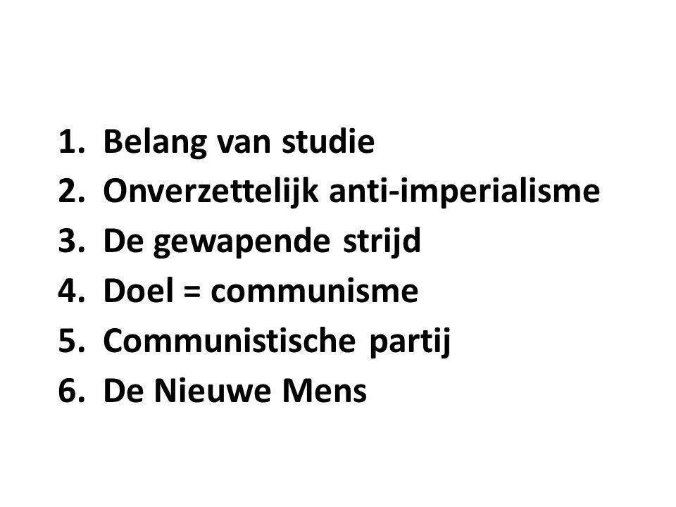 Belang van studie Onverzettelijk anti-imperialisme. De gewapende strijd. Doel = communisme. Communistische partij.