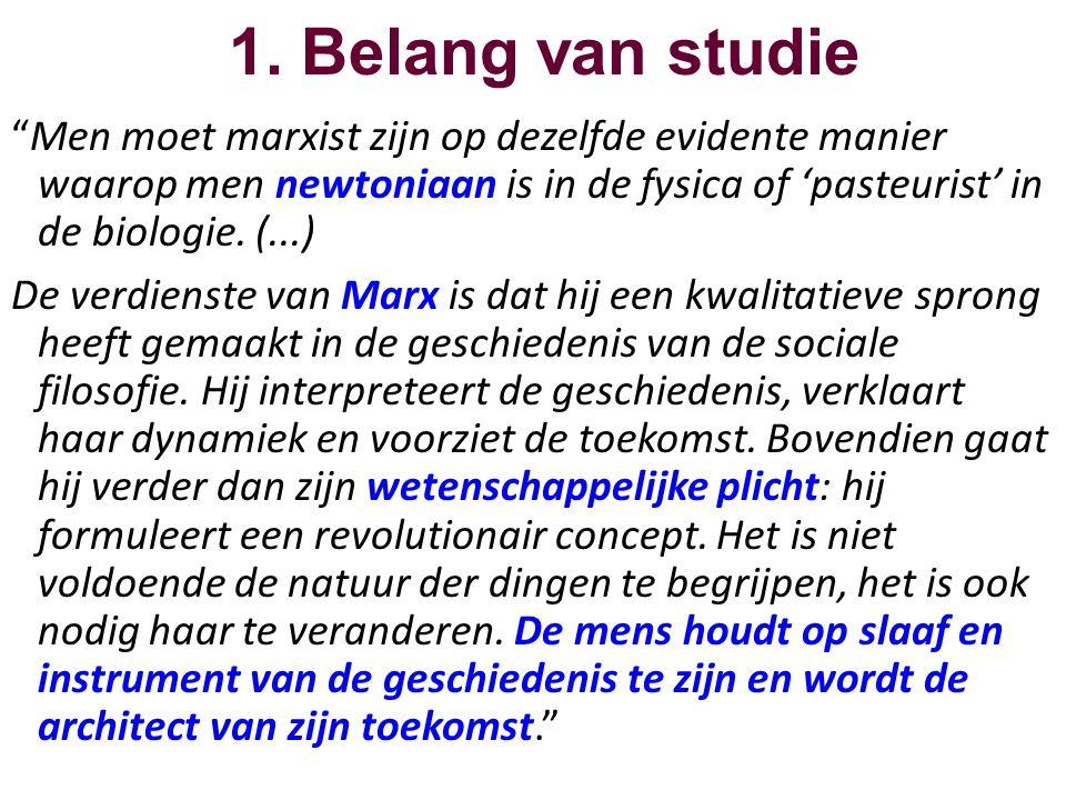 1. Belang van studie Men moet marxist zijn op dezelfde evidente manier waarop men newtoniaan is in de fysica of 'pasteurist' in de biologie. (...)