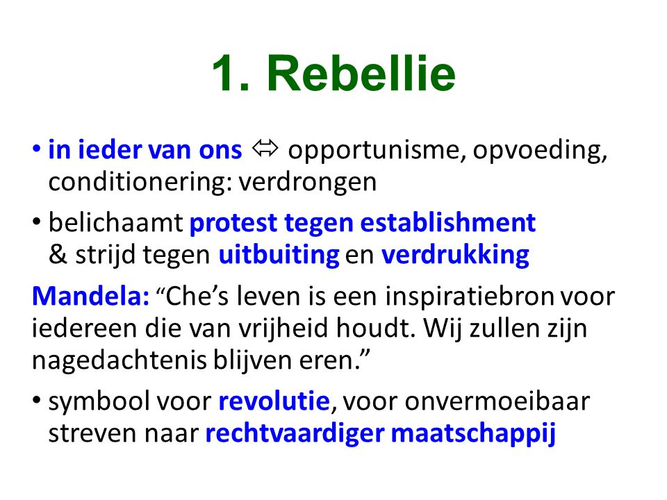 1. Rebellie in ieder van ons  opportunisme, opvoeding, conditionering: verdrongen.