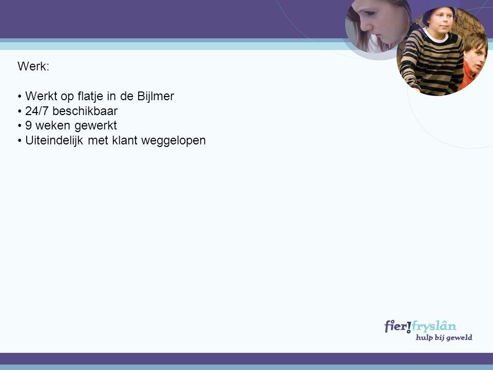 Werk: Werkt op flatje in de Bijlmer. 24/7 beschikbaar.