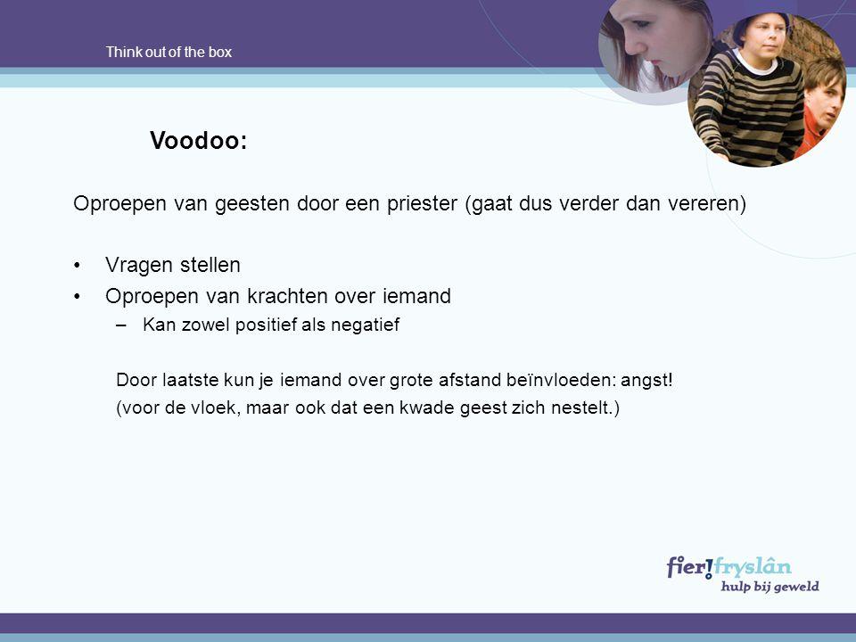 Think out of the box Voodoo: Oproepen van geesten door een priester (gaat dus verder dan vereren) Vragen stellen.