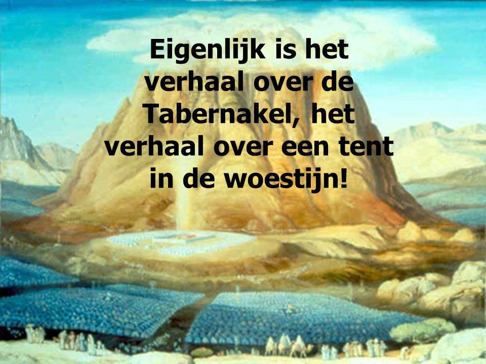 Eigenlijk is het verhaal over de Tabernakel, het verhaal over een tent in de woestijn!