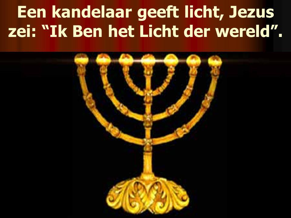 Een kandelaar geeft licht, Jezus zei: Ik Ben het Licht der wereld .