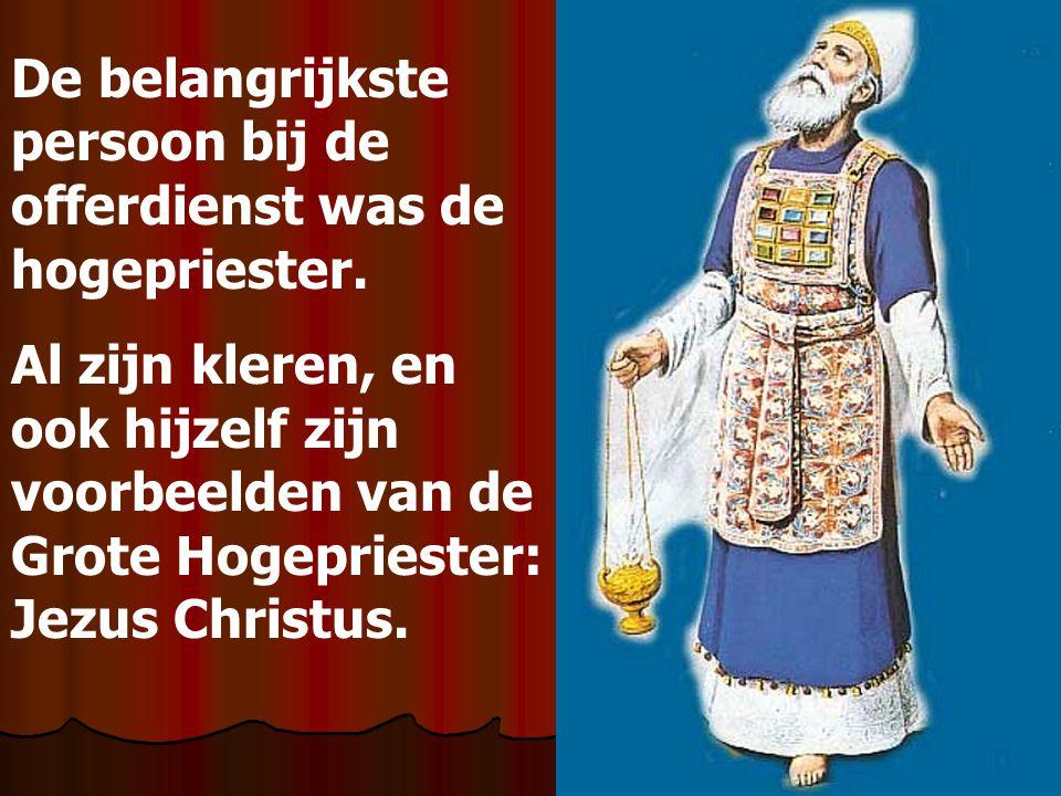 De belangrijkste persoon bij de offerdienst was de hogepriester.