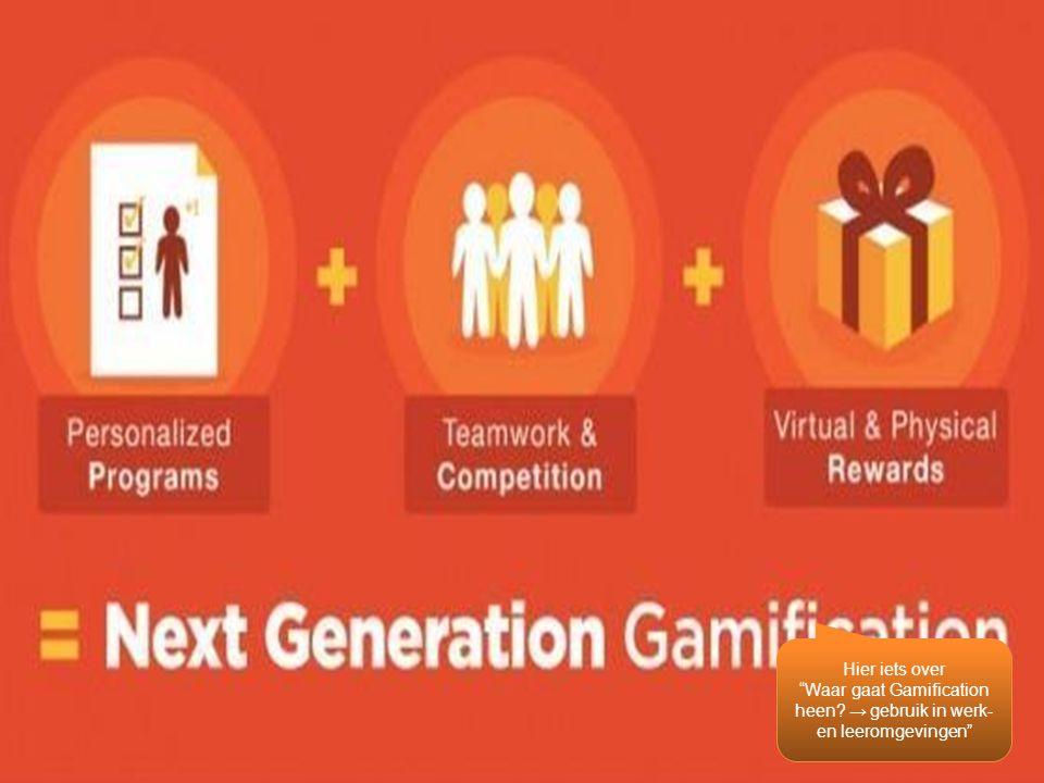 Hier iets over Waar gaat Gamification heen