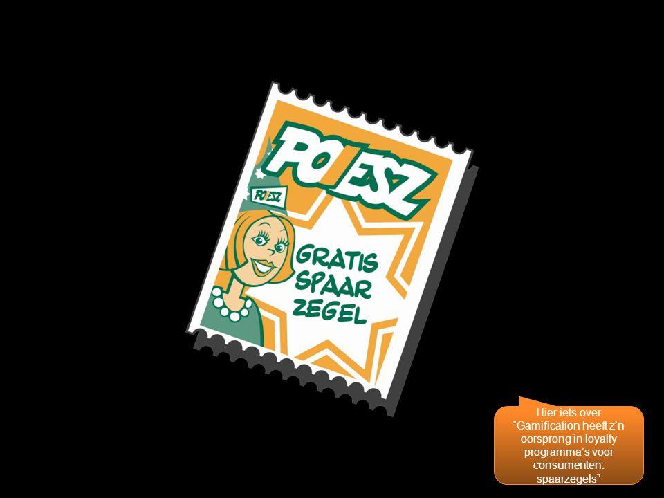 Hier iets over Gamification heeft z'n oorsprong in loyalty programma's voor consumenten: spaarzegels