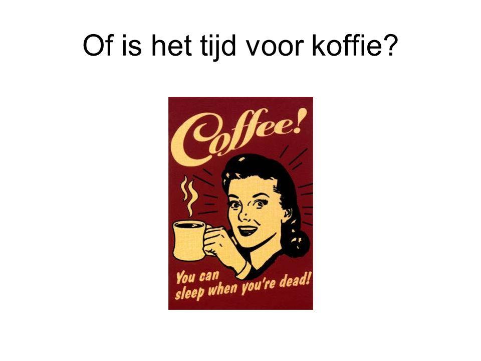 Of is het tijd voor koffie