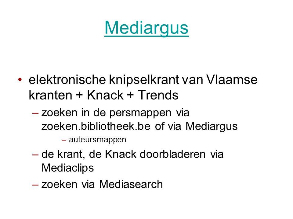 Mediargus elektronische knipselkrant van Vlaamse kranten + Knack + Trends. zoeken in de persmappen via zoeken.bibliotheek.be of via Mediargus.