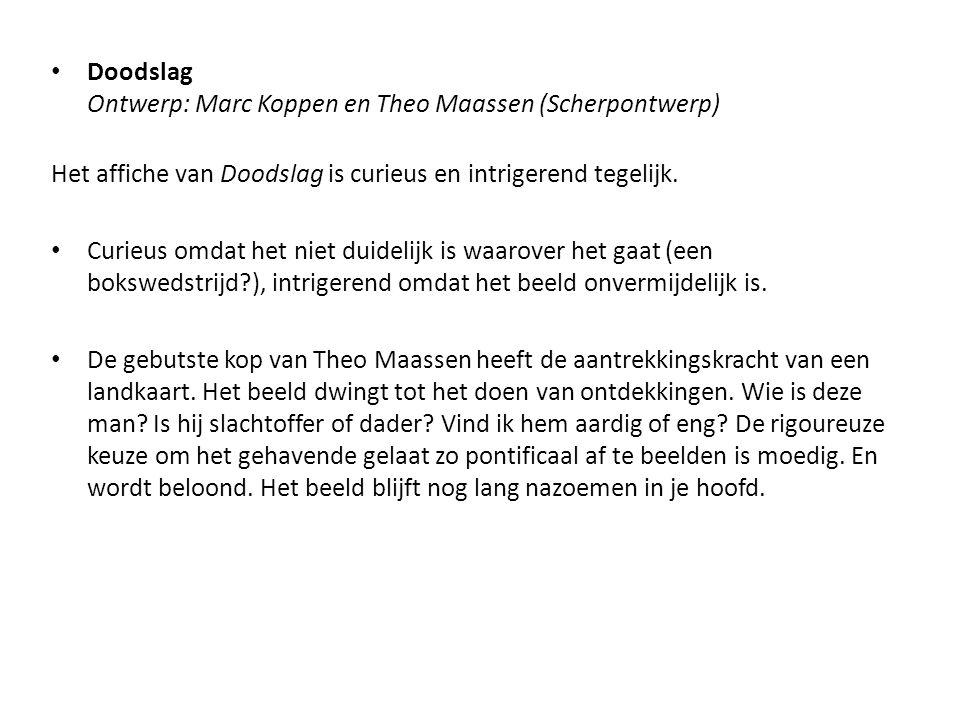 Doodslag Ontwerp: Marc Koppen en Theo Maassen (Scherpontwerp)
