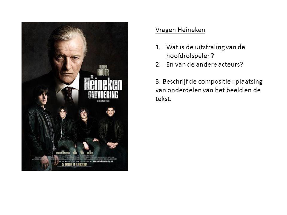 Vragen Heineken Wat is de uitstraling van de hoofdrolspeler En van de andere acteurs