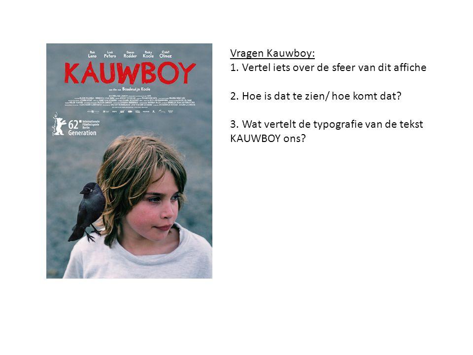 Vragen Kauwboy: 1. Vertel iets over de sfeer van dit affiche. 2. Hoe is dat te zien/ hoe komt dat