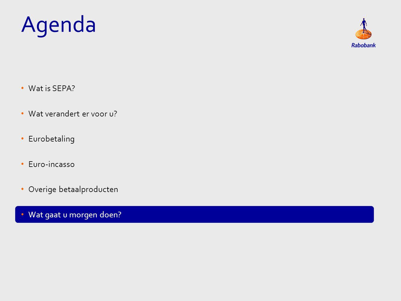 Agenda Wat is SEPA Wat verandert er voor u Eurobetaling Euro-incasso