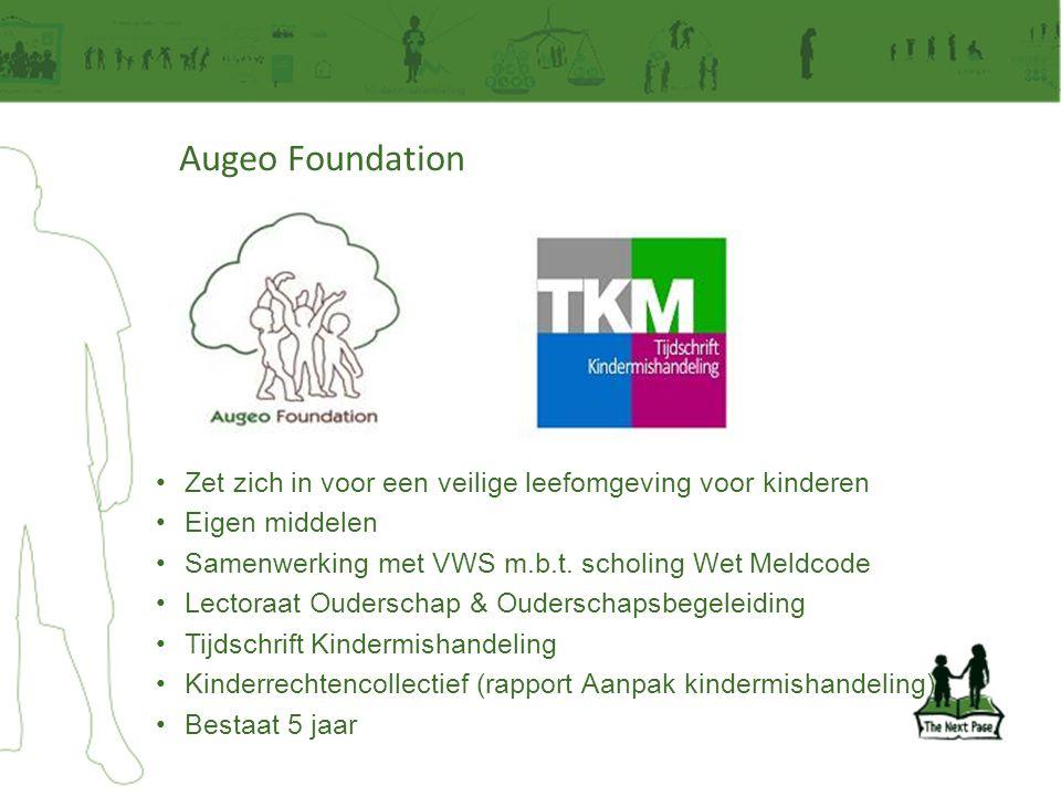Augeo Foundation Zet zich in voor een veilige leefomgeving voor kinderen. Eigen middelen. Samenwerking met VWS m.b.t. scholing Wet Meldcode.