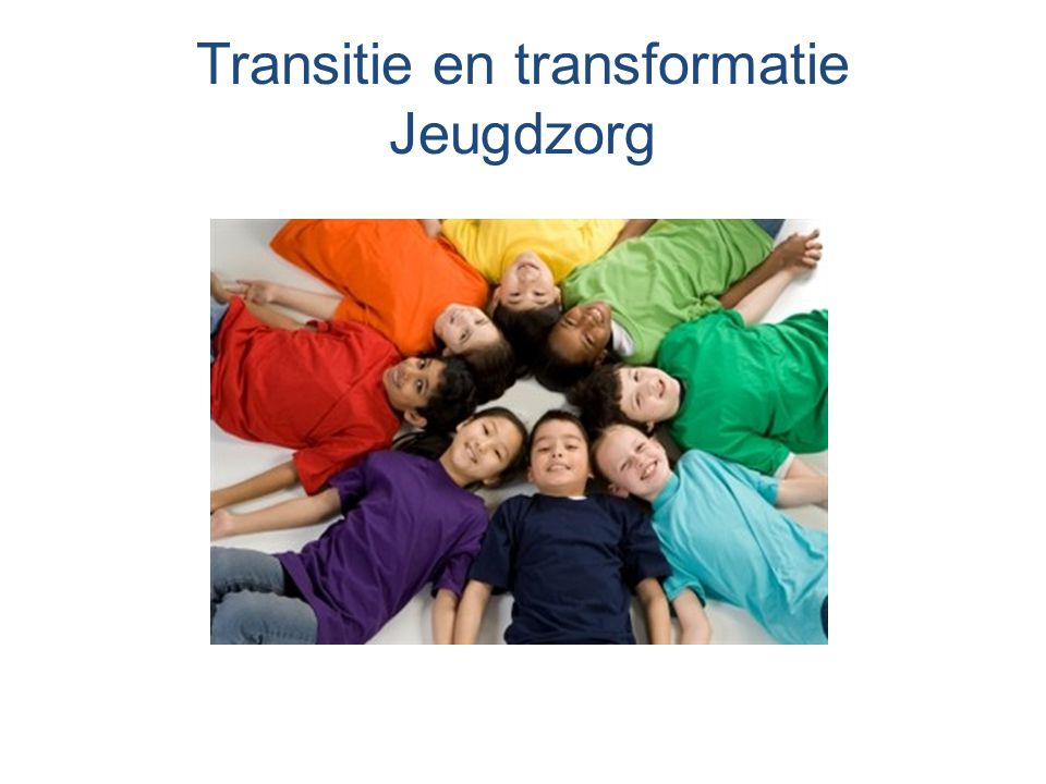 Transitie en transformatie Jeugdzorg