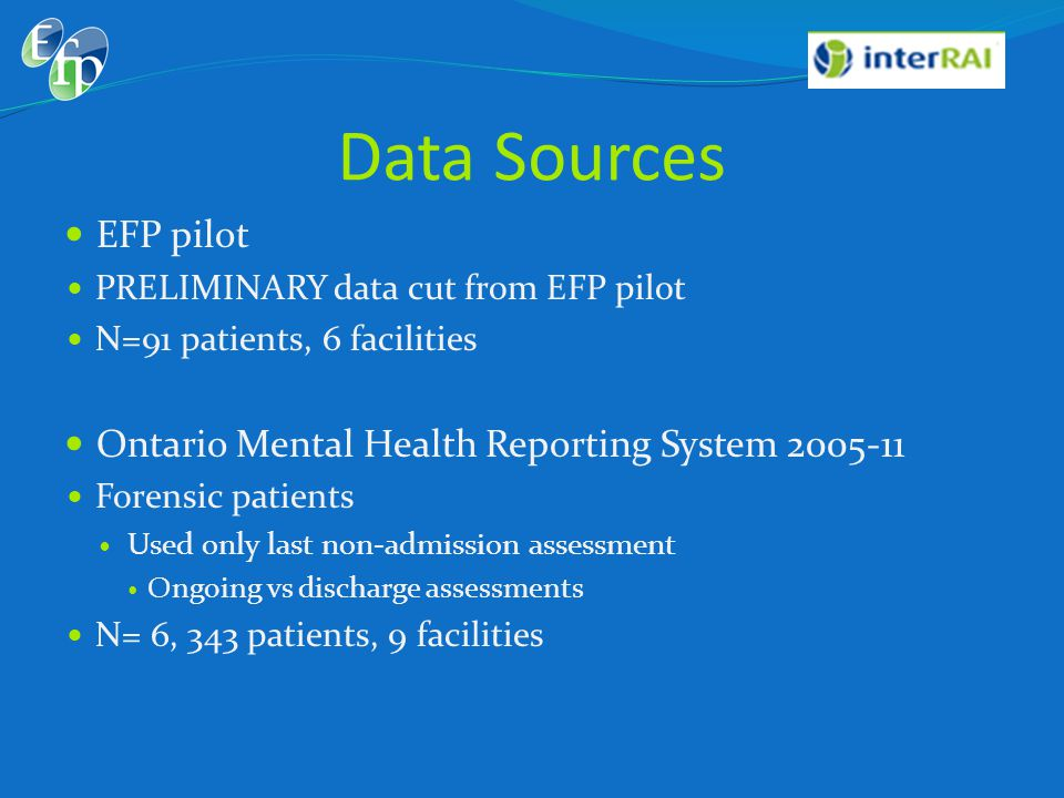 Data Sources EFP pilot Ontario Mental Health Reporting System 2005-11