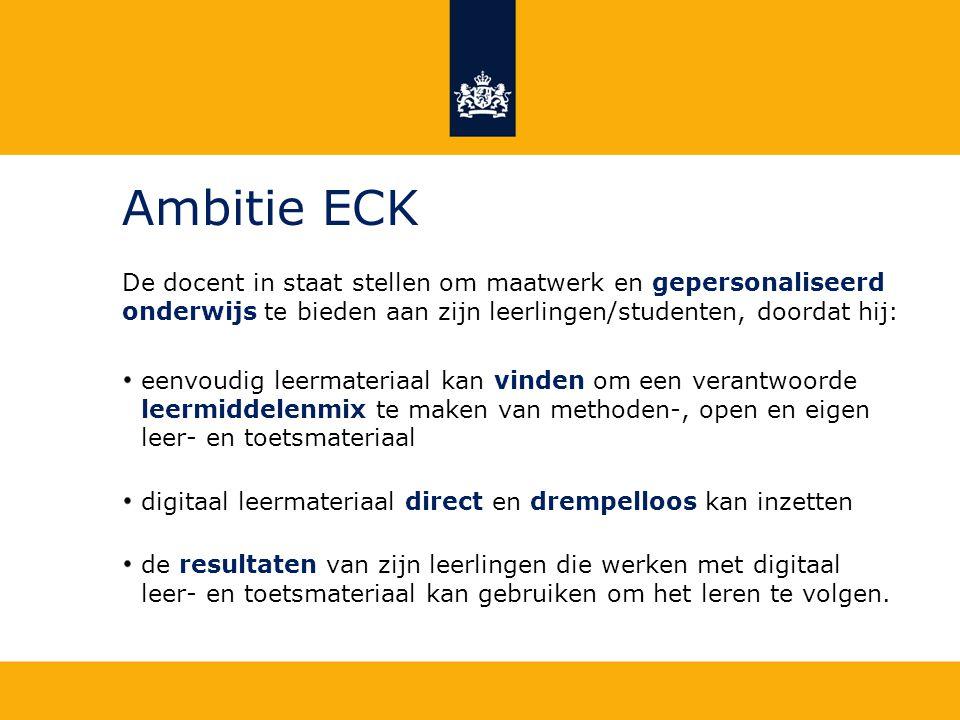 Ambitie ECK De docent in staat stellen om maatwerk en gepersonaliseerd onderwijs te bieden aan zijn leerlingen/studenten, doordat hij: