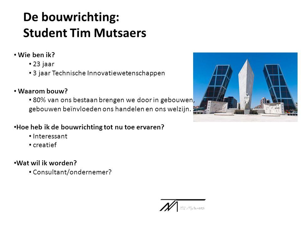 De bouwrichting: Student Tim Mutsaers Wie ben ik 23 jaar
